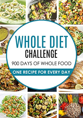 30 Months of Whole Food: The Ultimate 30 Months Challenge: Whole Food Cookbook Challenge: 900 Whole food diet Recipes: 900 Days Whole Food Cookbook: Whole ... Diet: 900 whole food recipes: Whole Food) by Delicious Eating