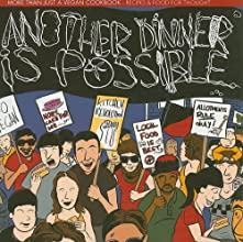Another Dinner Is Possible More than Just a Vegan Cookbook151Recipes or Food and Thought Active Teap