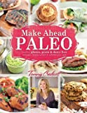 Make-Ahead Paleo: Healthy Gluten-, Grain- & Dairy-Free Recipes Ready When & Where You Are by Credicott, Tammy (2013) Paperback