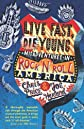 Live fast, die young : misadventures in rock and roll America