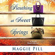 Sleuthing at Sweet Springs: The Sleuth Sisters Mysteries, Book 4 Audiobook by Maggie Pill Narrated by Judy Blue, Anne Jacques, Laura Bednarski