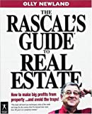 Rascal's Guide to Real Estate, The: How to Make Big Profits from Property and Avoid the Traps!