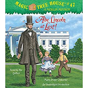 Magic Tree House, Book 47: Abe Lincoln at Last! Audiobook