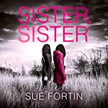 Sister Sister: A truly absorbing psychological thriller Audiobook by Sue Fortin Narrated by Helen Keeley