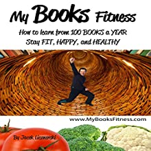 MyBooksFitness: How to Learn from 100 Books a Year: Stay Fit, Happy, and Healthy Audiobook by Jacek Licznerski Narrated by Jim Rush
