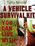 A Vehicle Survival Kit You Can Live With (Practical Survival Series)