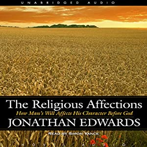 Religious Affections: How Man's Will Affects His Character Before God | [Jonathan Edwards]