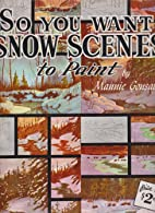 So You Want Snow Scenes to Paint #126 by…