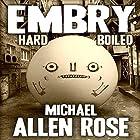 Embry: Hard-Boiled Hörbuch von Michael A. Rose Gesprochen von: John Dunleavy
