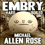 Embry: Hard-Boiled | Michael A. Rose