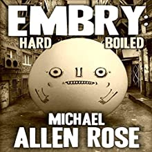 Embry: Hard-Boiled Audiobook by Michael A. Rose Narrated by John Dunleavy