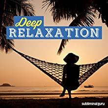 Deep Relaxation: Totally Unwind Your Body & Mind with Subliminal Messages  by Subliminal Guru Narrated by Subliminal Guru