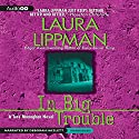 In Big Trouble: A Tess Monaghan Novel, Book 4 Audiobook by Laura Lippman Narrated by Deborah Hazlett