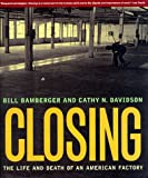Closing: The Life and Death of an American Factory (The Lyndhurst Series on the South) (0393045684) by Cathy N. Davidson