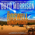 The Roswell Conspiracy Audiobook by Boyd Morrison Narrated by David Marantz