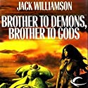 Brother to Demons, Brother to Gods Audiobook by Jack Williamson Narrated by Caroline Shaffer