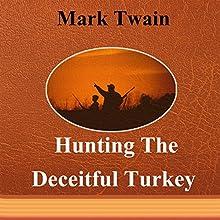 Hunting the Deceitful Turkey (       UNABRIDGED) by Mark Twain Narrated by Maria Tolkacheva