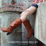 Throw Like a Girl, Catch a Date: A Little League Story | Christen Anne Kelley