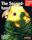 img - for The Second-Hand Parrot (Barron's Complete Pet Owner's Manuals) book / textbook / text book