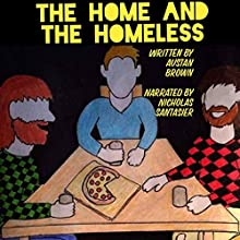 The Home and the Homeless Audiobook by Austan Brown Narrated by Nicholas Santasier