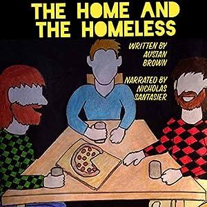 The Home and the Homeless Hörbuch von Austan Brown Gesprochen von: Nicholas Santasier