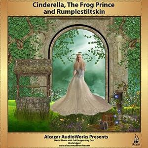 Cinderella, Frog Prince, Rumplestiltskin | [Alcazar AudioWorks]