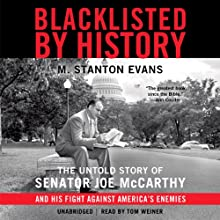 Blacklisted by History: The Untold Story of Senator Joe McCarthy and His Fight against America's Enemies (       UNABRIDGED) by M. Stanton Evans Narrated by Tom Weiner