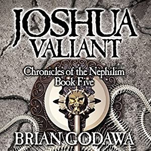 Joshua Valiant: Chronicles of the Nephilim (Volume 5) | [Brian Godawa]