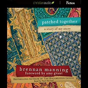 Patched Together: A Story of My Story | [Brennan Manning]