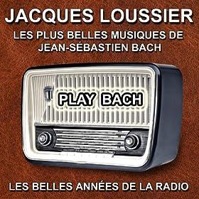 Jacques Loussier : Play Bach (Les plus belles musiques de Jean-S�bastien Bach)
