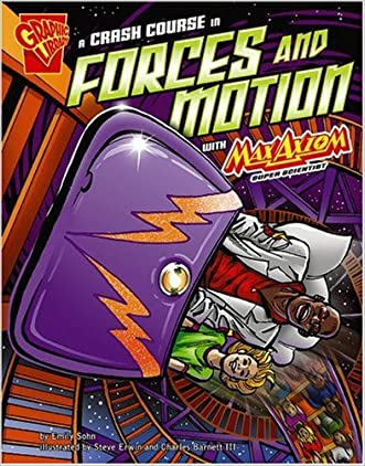 A Crash Course in Forces and Motion with Max Axiom, Super Scientist (Graphic Science) written by Emily Sohn