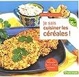 Je sais cuisiner les céréales ! : Boulgour, fonio, millet, sarrasin...