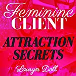Feminine Client Attraction Secrets: Attract Clients + Cash with Feminine Energy + Sex Appeal | Lauryn Doll