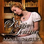 Poetic Justice, a Traditional Regency Romance: Regency Escapades, Book 3 (       UNABRIDGED) by Alicia Rasley Narrated by Sherill Turner