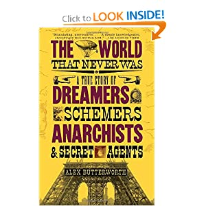 A True Story of Dreamers, Schemers, Anarchists, and Secret Agents  - Alex Butterworth
