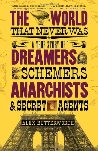 The World That Never Was: A True Story of Dreamers, Schemers, Anarchists, and Secret Agents (Vintage)