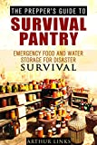 The Preppers Guide To Survival Pantry: Emergency Food and Water Storage For Disaster Survival (Homesteading & Survival Gardening)