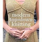 Modern Top-Down Knitting: Sweaters, Dresses, Skirts and Accessories Inspired by the Techniques of Barbara G. Walkerby Kristina McGowan