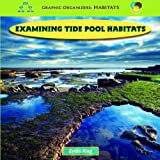 img - for Examining Tide Pool Habitats (Graphic Organizers: Habitats) book / textbook / text book