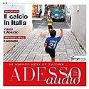 ADESSO audio - Il calcio in Italia. 6/2016: Italienisch lernen Audio - Italien und der Fußball Hörbuch von  div. Gesprochen von:  div.