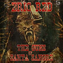 The Guns of Santa Sangre (       UNABRIDGED) by Eric Red Narrated by Timothy McKean