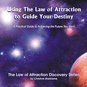 Using the Law of Attraction to Guide Your Destiny Audiobook