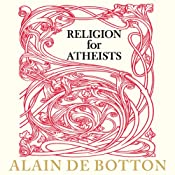 Religion for Atheists: A Non-Believer's Guide to the Uses of Religion | [Alain de Botton]