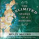 The Unlimited Sparks of a Bonfire: The Awakening Consciousness Serie, Volume 3 Audiobook by Molly McCord Narrated by Steve White