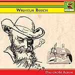 Wilhelm Busch - Das große Album | Wilhelm Busch