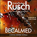 Becalmed: A Diving Universe Short Novel (       UNABRIDGED) by Kristine Kathryn Rusch Narrated by Flora Plumb