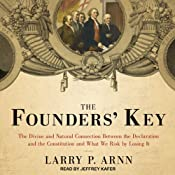 The Founders' Key: The Divine and Natural Connection Between the Declaration and the Constitution and What We Risk by Losing It | [Larry P. Arnn]