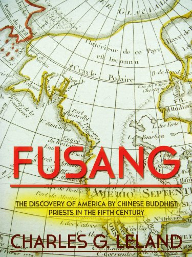 Charles Godfrey Leland - Fusang: The Discovery of America by Chinese Buddhist Monks in the Fifth Century (English Edition)