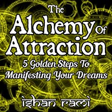 The Alchemy of Attraction: 5 Golden Steps to Manifesting Your Dreams Audiobook by Ishan Rami Narrated by Mil Nicholson