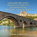 Languedoc-Roussillon: Carcassonne, Narbonne, Montpelier, Nîmes, Perpignan: Another World Travel Adventures | Michael Carr,Kelby Carr